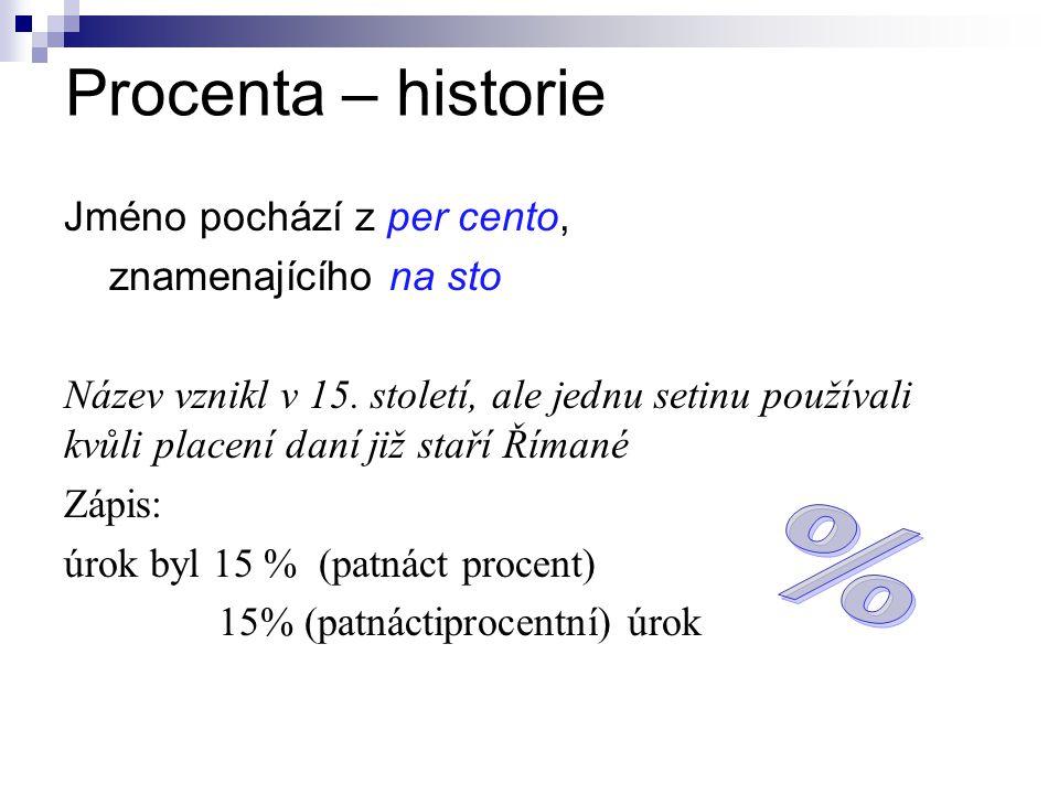 Procenta – historie Jméno pochází z per cento, znamenajícího na sto Název vznikl v 15.