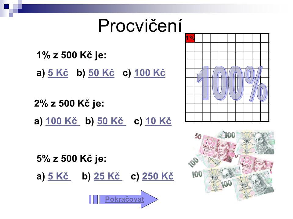 Procvičení 1% 1% z 500 Kč je: a) 5 Kč b) 50 Kč c) 100 Kč5 Kč50 Kč100 Kč 2% z 500 Kč je: a) 100 Kč b) 50 Kč c) 10 Kč100 Kč 50 Kč 10 Kč 5% z 500 Kč je: