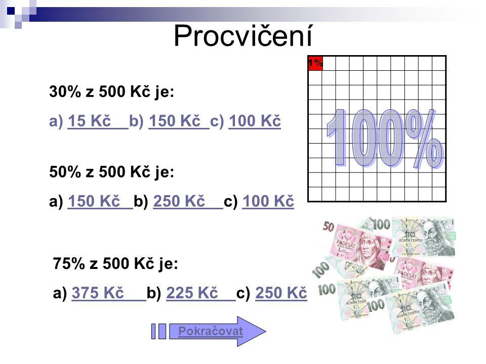Procvičení 1% 30% z 500 Kč je: a) 15 Kč b) 150 Kč c) 100 Kč15 Kč 150 Kč 100 Kč 50% z 500 Kč je: a) 150 Kč b) 250 Kč c) 100 Kč150 Kč 250 Kč 100 Kč 75%