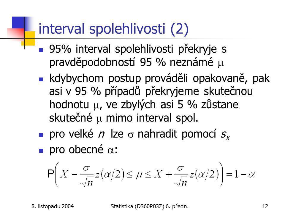 8. listopadu 2004Statistika (D360P03Z) 6. předn.12 interval spolehlivosti (2) 95% interval spolehlivosti překryje s pravděpodobností 95 % neznámé  kd