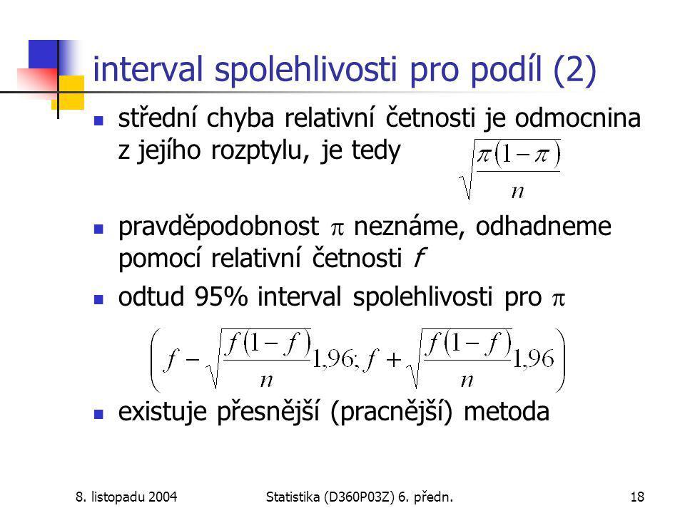 8. listopadu 2004Statistika (D360P03Z) 6. předn.18 interval spolehlivosti pro podíl (2) střední chyba relativní četnosti je odmocnina z jejího rozptyl
