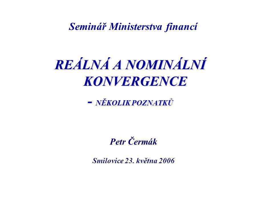 REÁLNÁ A NOMINÁLNÍ KONVERGENCE - NĚKOLIK POZNATKŮ Petr Čermák Smilovice 23.