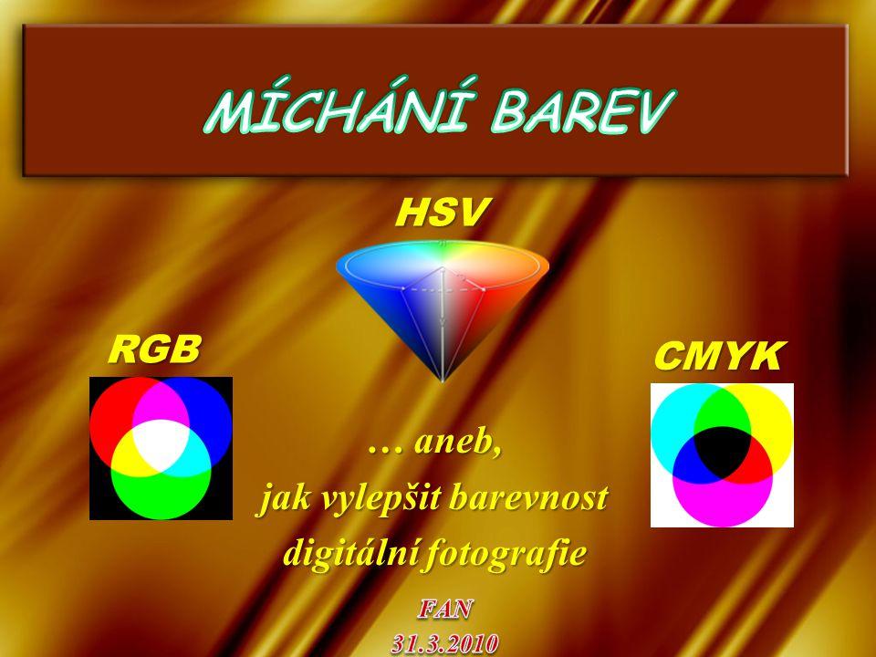 … aneb, jak vylepšit barevnost digitální fotografie RGB CMYK HSV