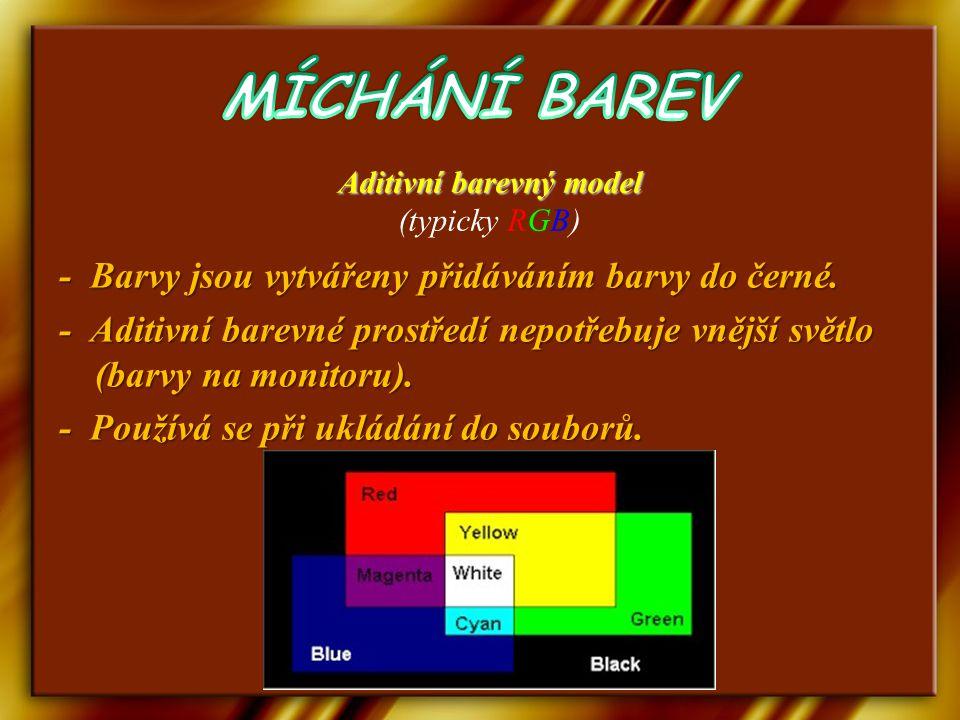 Aditivní barevný model Aditivní barevný model (typicky RGB) - Barvy jsou vytvářeny přidáváním barvy do černé.