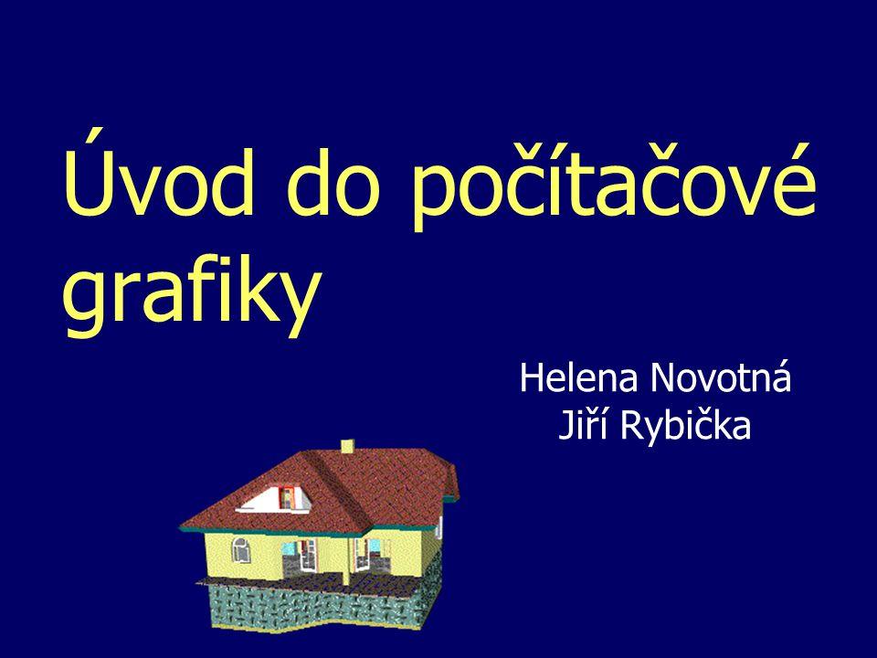 Úvod do počítačové grafiky Helena Novotná Jiří Rybička