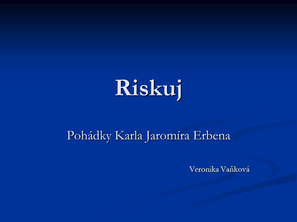 Riskuj Pohádky Karla Jaromíra Erbena Veronika Vaňková
