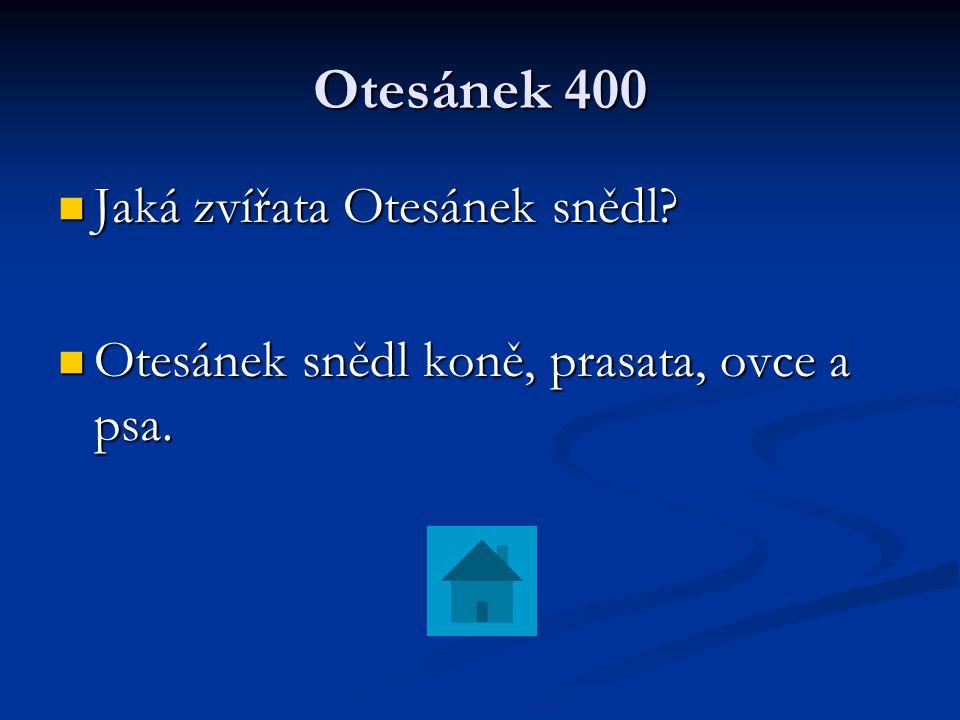 Otesánek 400 Jaká zvířata Otesánek snědl? Jaká zvířata Otesánek snědl? Otesánek snědl koně, prasata, ovce a psa. Otesánek snědl koně, prasata, ovce a