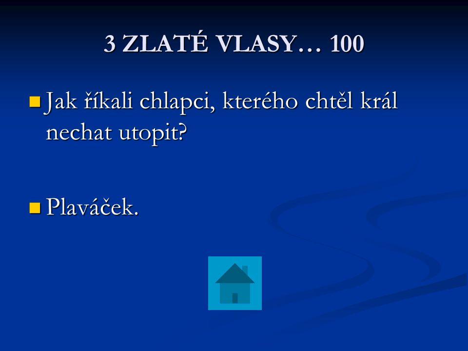 Zlatovláska 400 Jaké tři úkoly musel Jiřík splnit, aby mohl získat Zlatovlásku.