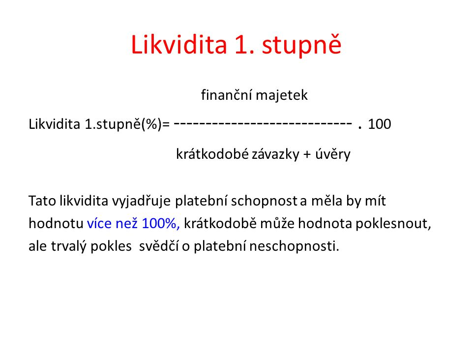 Likvidita 1. stupně finanční majetek Likvidita 1.stupně(%)= ----------------------------.