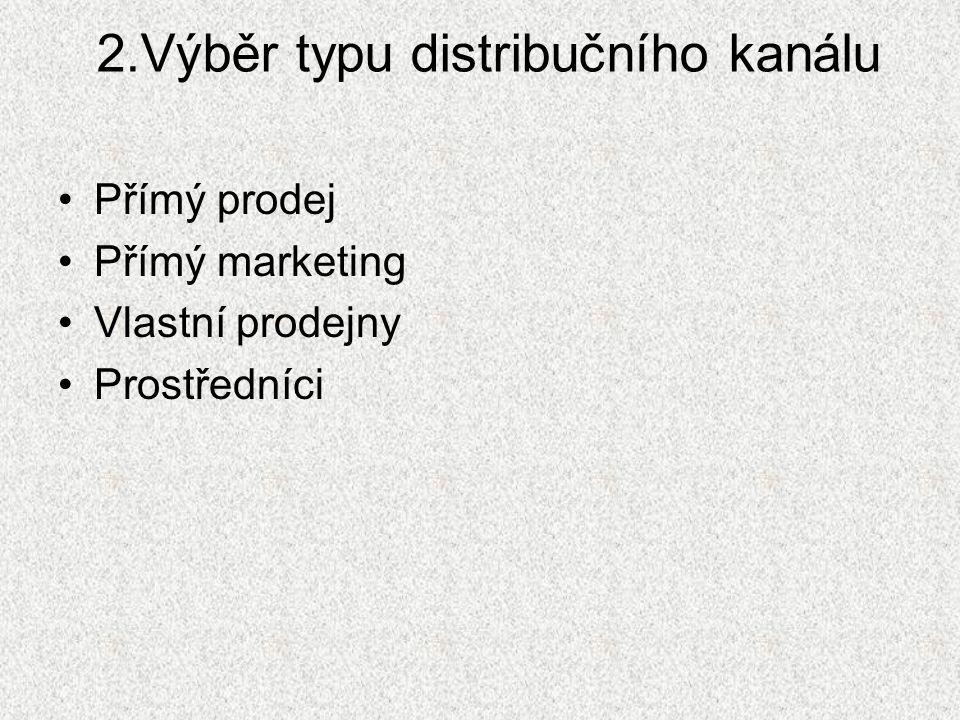 2.Výběr typu distribučního kanálu Přímý prodej Přímý marketing Vlastní prodejny Prostředníci
