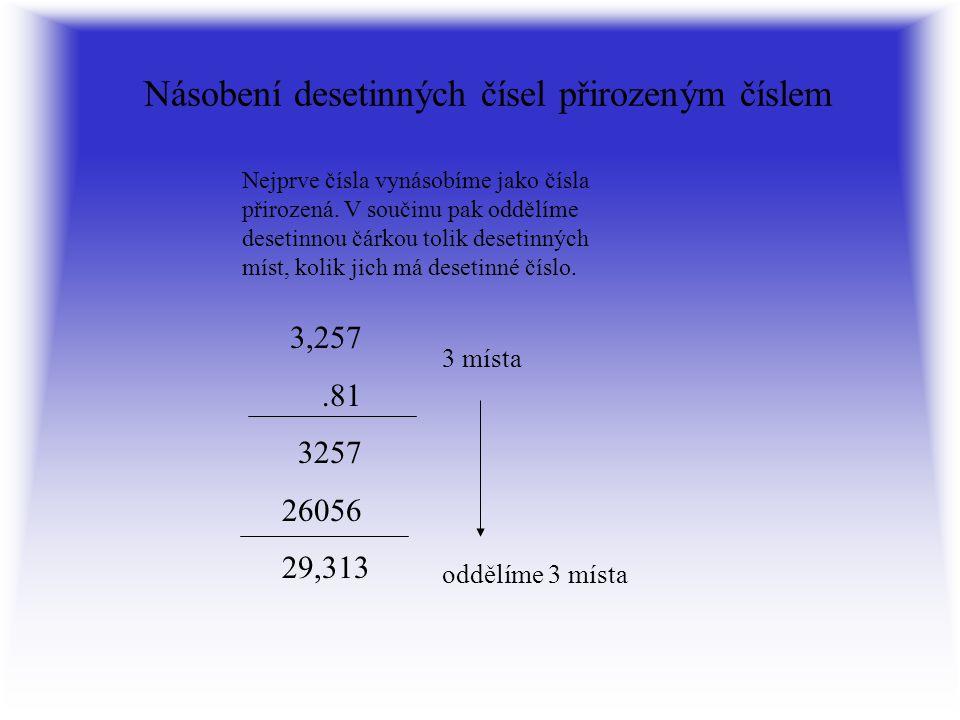 Násobení desetinných čísel přirozeným číslem Nejprve čísla vynásobíme jako čísla přirozená.