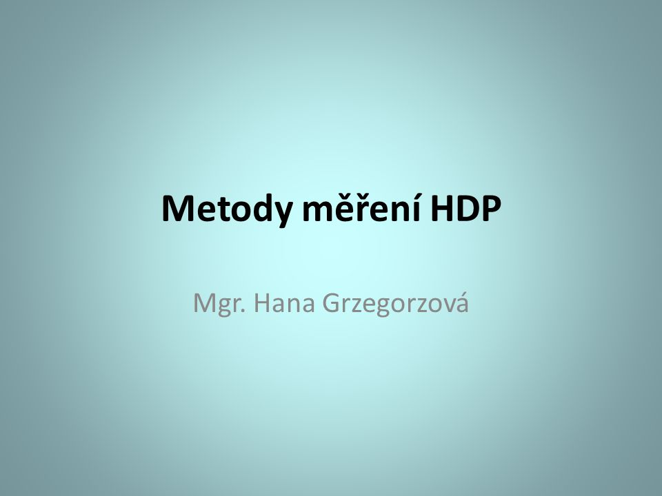 Metody měření HDP Mgr. Hana Grzegorzová