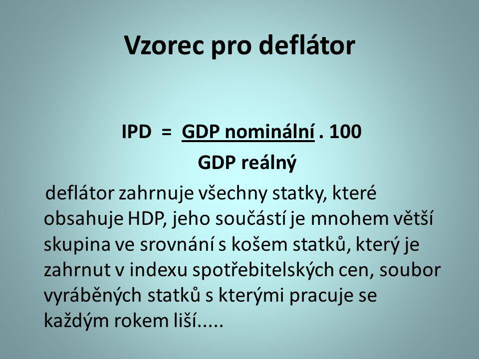 Vzorec pro deflátor IPD = GDP nominální. 100 GDP reálný deflátor zahrnuje všechny statky, které obsahuje HDP, jeho součástí je mnohem větší skupina ve