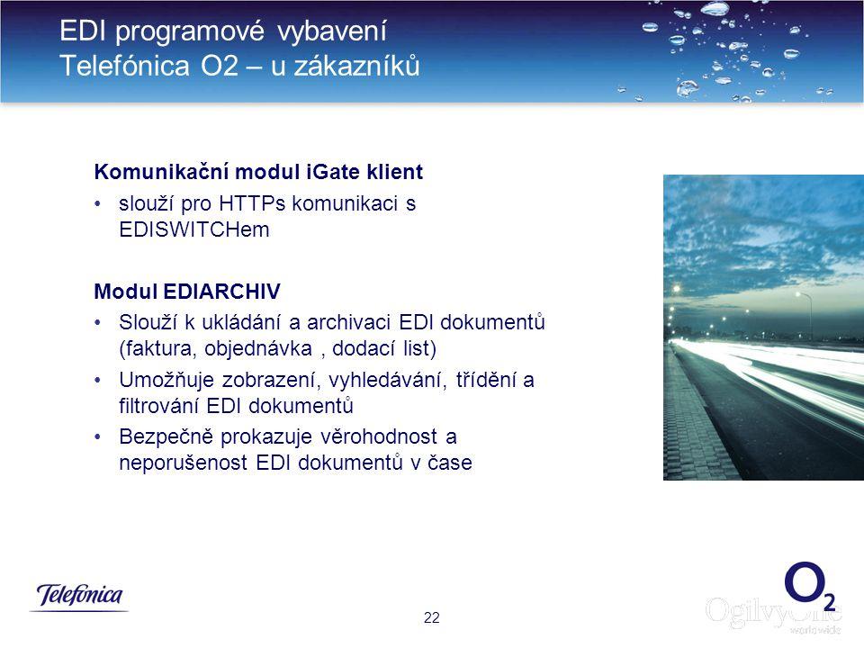 25 EDI programové vybavení Telefónica O2 – u zákazníků 22 Komunikační modul iGate klient slouží pro HTTPs komunikaci s EDISWITCHem Modul EDIARCHIV Slouží k ukládání a archivaci EDI dokumentů (faktura, objednávka, dodací list) Umožňuje zobrazení, vyhledávání, třídění a filtrování EDI dokumentů Bezpečně prokazuje věrohodnost a neporušenost EDI dokumentů v čase