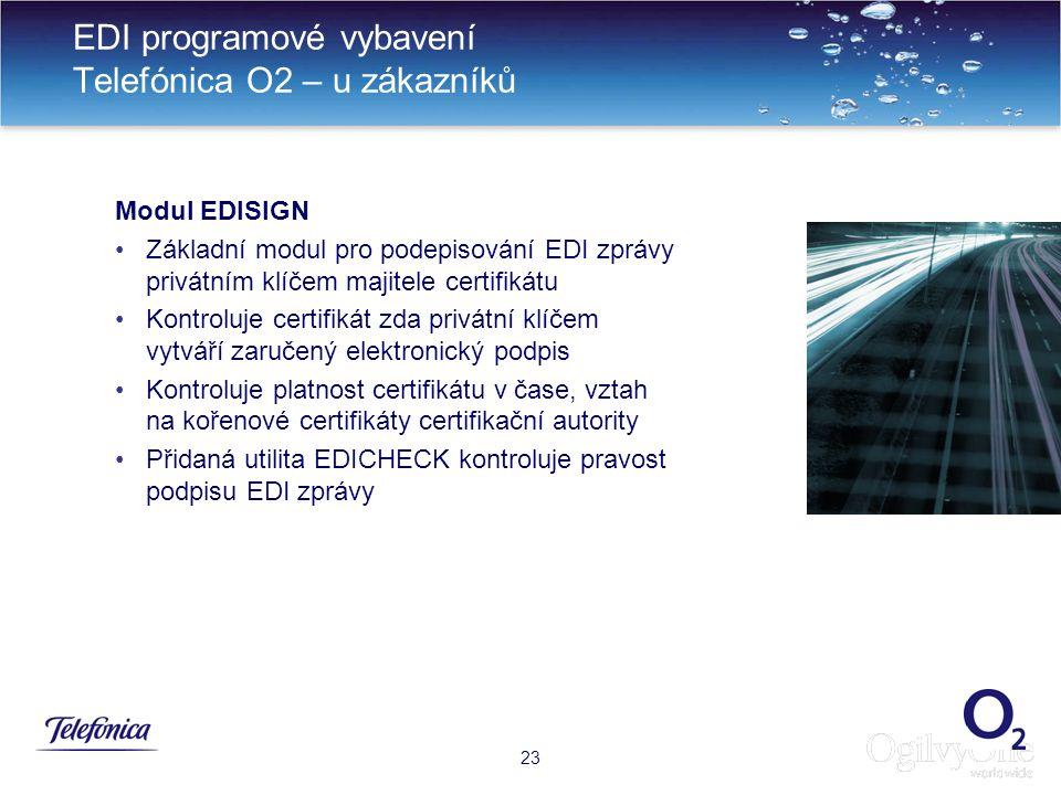 26 EDI programové vybavení Telefónica O2 – u zákazníků 23 Modul EDISIGN Základní modul pro podepisování EDI zprávy privátním klíčem majitele certifikátu Kontroluje certifikát zda privátní klíčem vytváří zaručený elektronický podpis Kontroluje platnost certifikátu v čase, vztah na kořenové certifikáty certifikační autority Přidaná utilita EDICHECK kontroluje pravost podpisu EDI zprávy