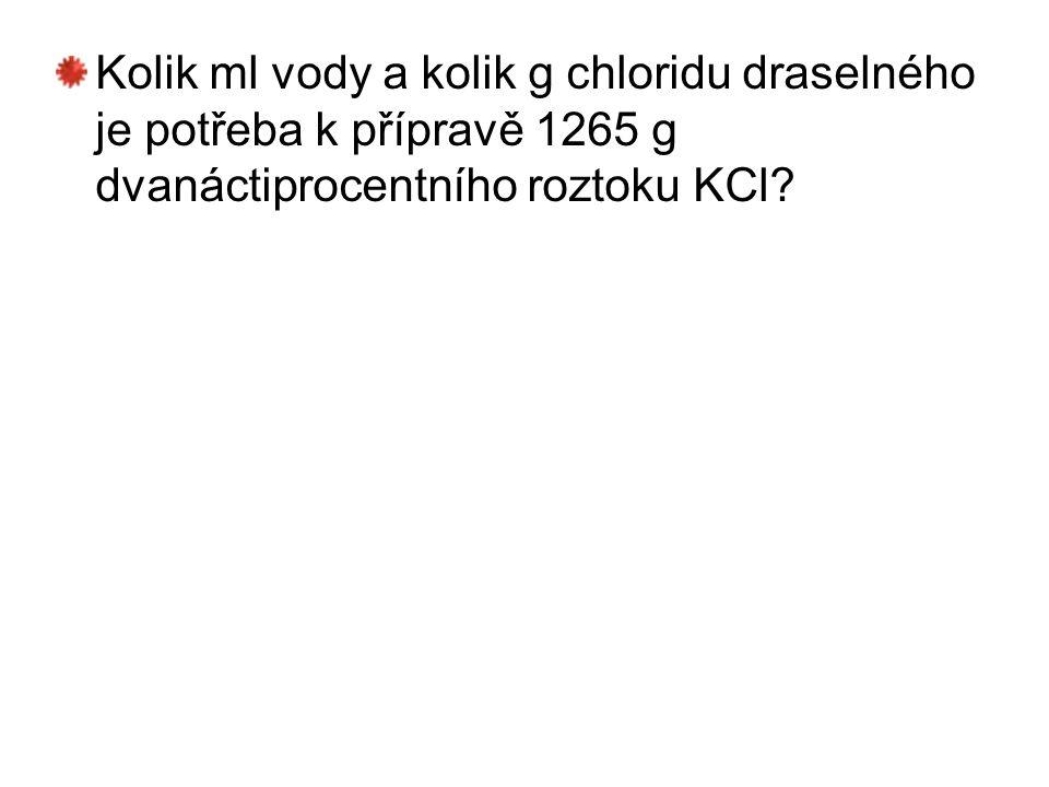 Kolik ml vody a kolik g chloridu draselného je potřeba k přípravě 1265 g dvanáctiprocentního roztoku KCl?