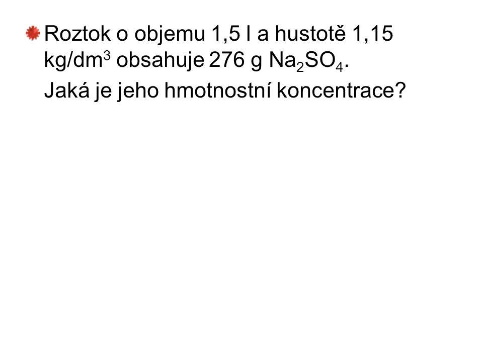 Roztok o objemu 1,5 l a hustotě 1,15 kg/dm 3 obsahuje 276 g Na 2 SO 4. Jaká je jeho hmotnostní koncentrace?