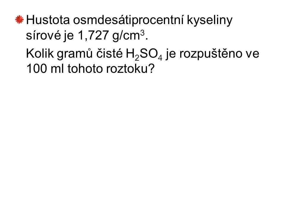 Hustota osmdesátiprocentní kyseliny sírové je 1,727 g/cm 3. Kolik gramů čisté H 2 SO 4 je rozpuštěno ve 100 ml tohoto roztoku?