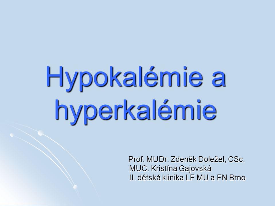 Hypokalémie a hyperkalémie Prof. MUDr. Zdeněk Doležel, CSc. MUC. Kristína Gajovská MUC. Kristína Gajovská II. dětská klinika LF MU a FN Brno II. dětsk