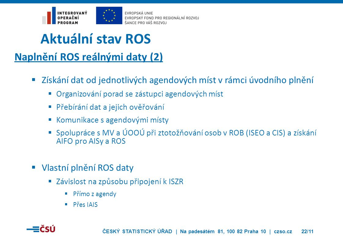 ČESKÝ STATISTICKÝ ÚŘAD | Na padesátém 81, 100 82 Praha 10 | czso.cz22/11 Aktuální stav ROS Naplnění ROS reálnými daty (2)  Získání dat od jednotlivýc