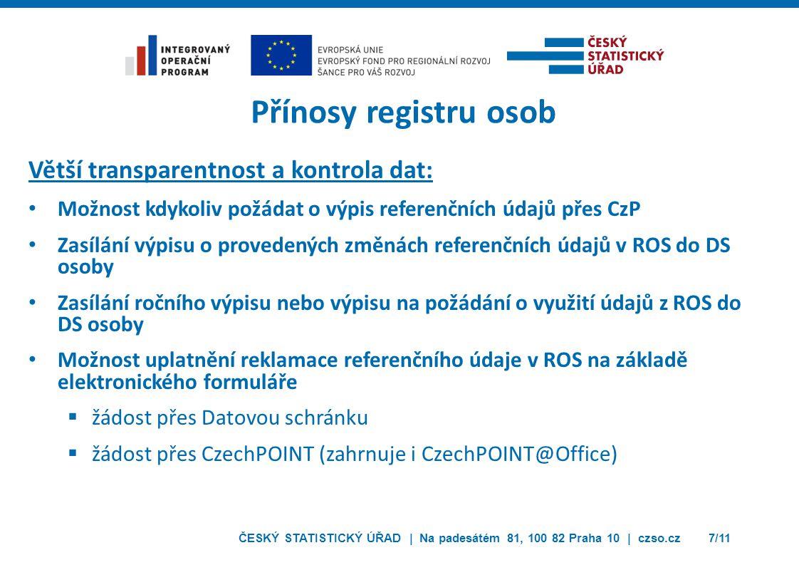ČESKÝ STATISTICKÝ ÚŘAD | Na padesátém 81, 100 82 Praha 10 | czso.cz7/11 Přínosy registru osob Větší transparentnost a kontrola dat: Možnost kdykoliv p