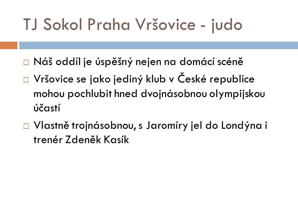 TJ Sokol Praha Vršovice - judo  Náš oddíl je úspěšný nejen na domácí scéně  Vršovice se jako jediný klub v České republice mohou pochlubit hned dvoj