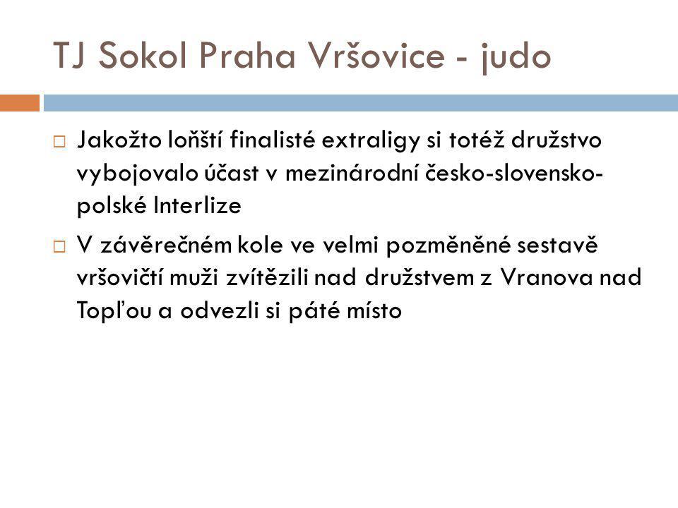 TJ Sokol Praha Vršovice - judo  Jakožto loňští finalisté extraligy si totéž družstvo vybojovalo účast v mezinárodní česko-slovensko- polské Interlize