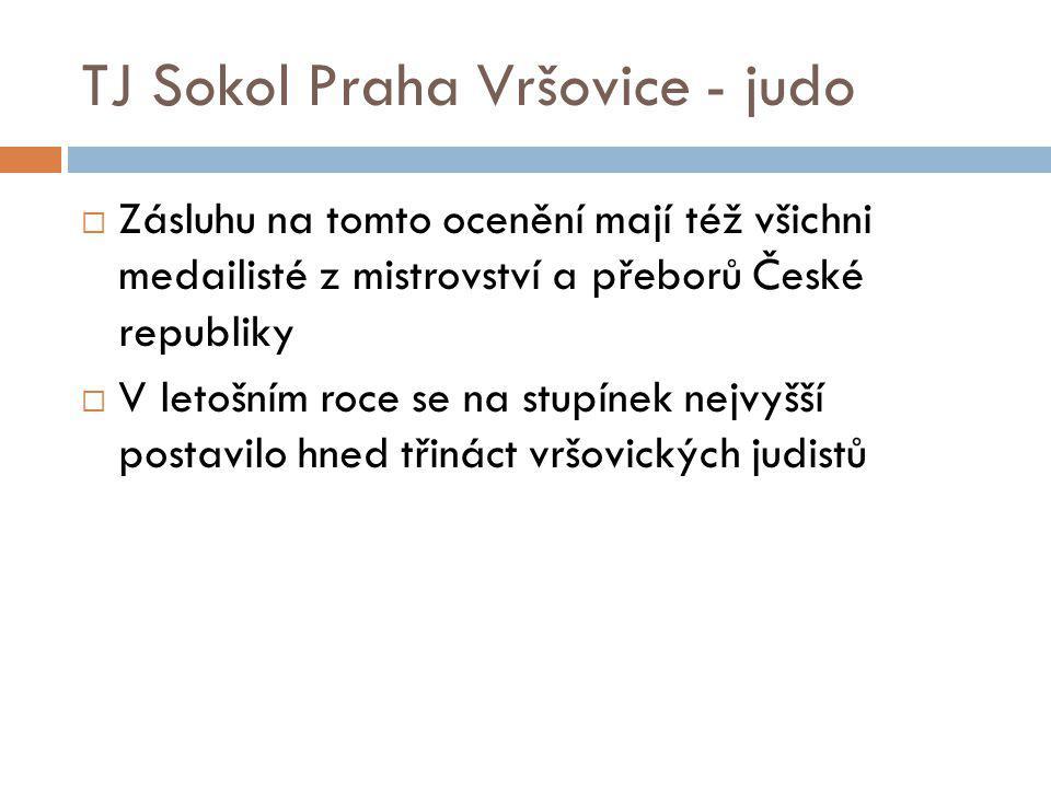 TJ Sokol Praha Vršovice - judo  Zásluhu na tomto ocenění mají též všichni medailisté z mistrovství a přeborů České republiky  V letošním roce se na