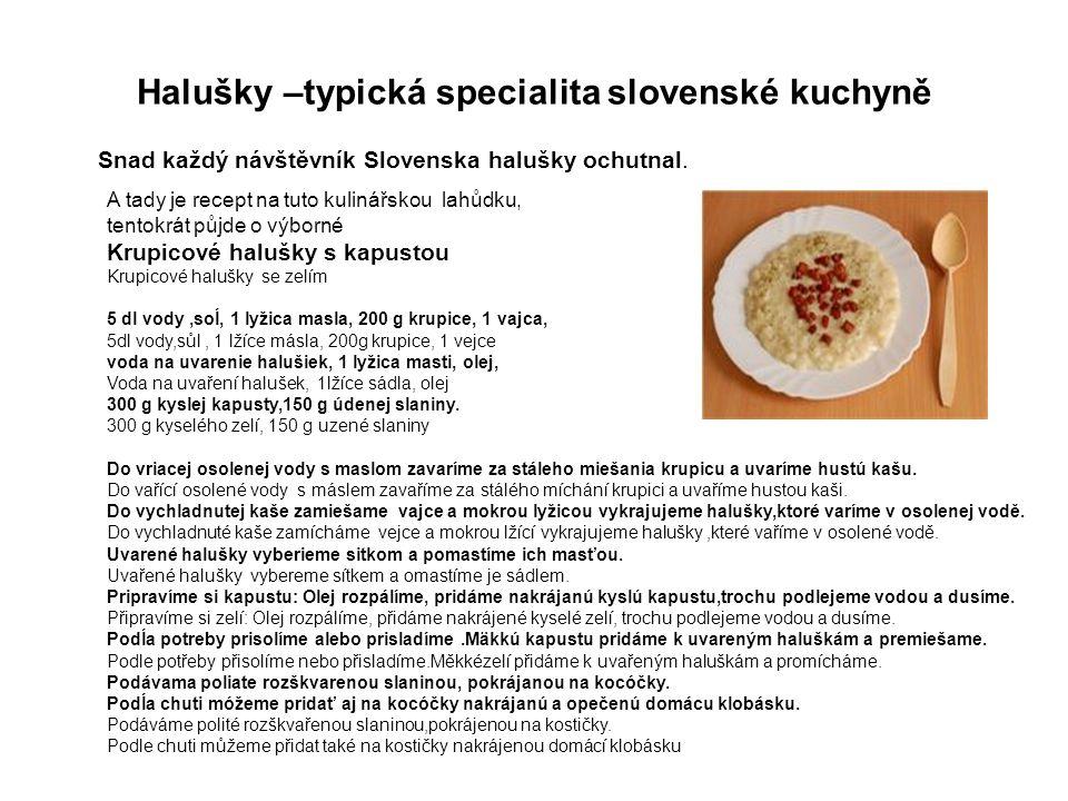 Halušky –typická specialita slovenské kuchyně Snad každý návštěvník Slovenska halušky ochutnal.