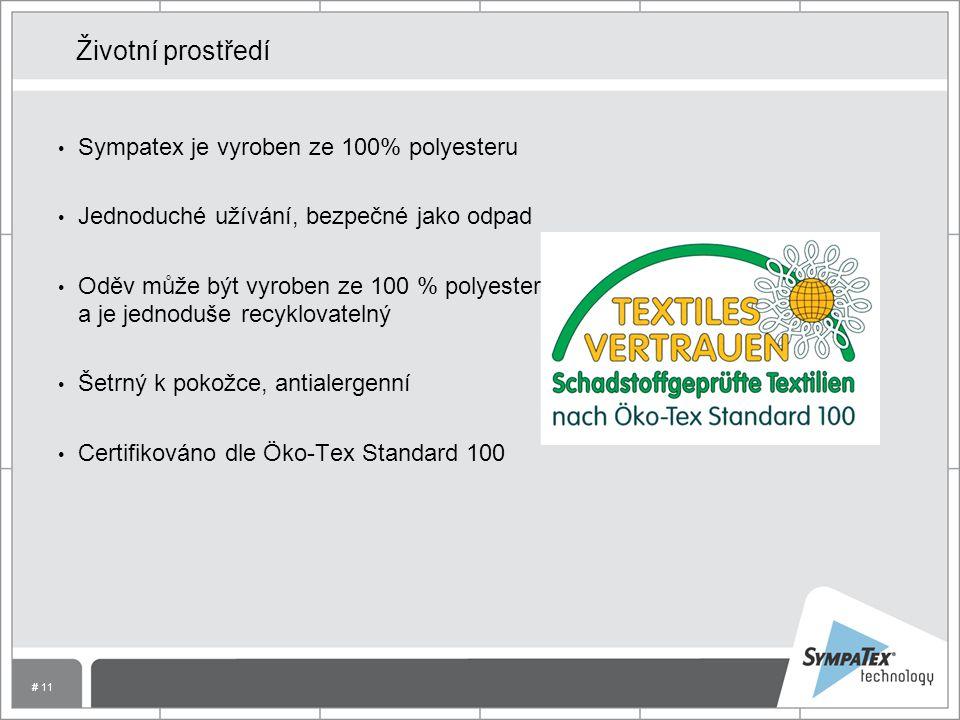 # 11 Životní prostředí Sympatex je vyroben ze 100% polyesteru Jednoduché užívání, bezpečné jako odpad Oděv může být vyroben ze 100 % polyesteru a je jednoduše recyklovatelný Šetrný k pokožce, antialergenní Certifikováno dle Öko-Tex Standard 100