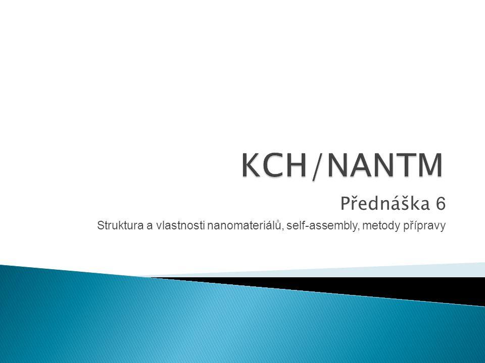 Přednáška 6 Struktura a vlastnosti nanomateriálů, self-assembly, metody přípravy