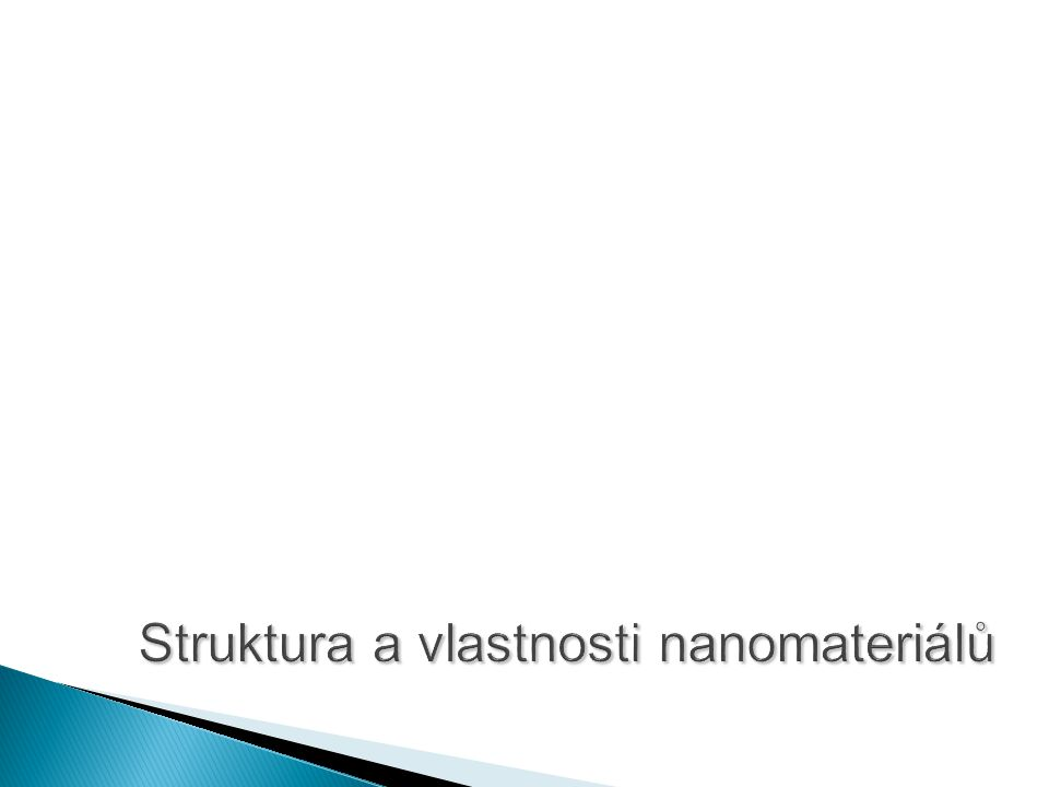 Nanočástice v polovodičích – nanoklastry  2D/3D  Rozdílné vlastnosti (od volných atomů a molekul)  Dekaedrální struktury  Ikosaedrální struktury  Kvantové jevy