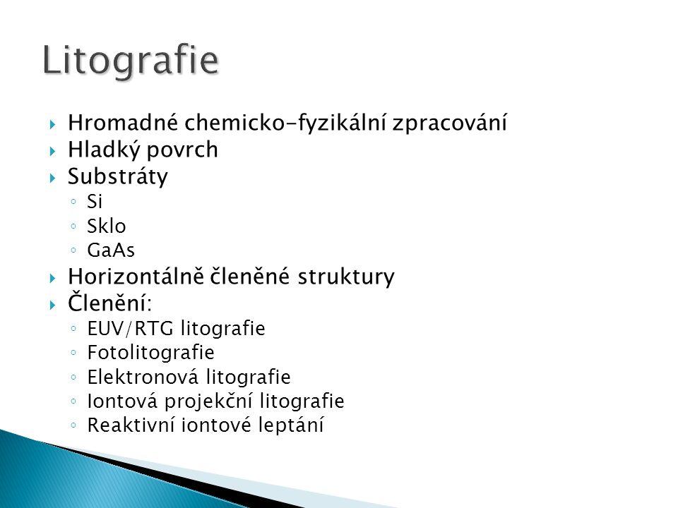  Hromadné chemicko-fyzikální zpracování  Hladký povrch  Substráty ◦ Si ◦ Sklo ◦ GaAs  Horizontálně členěné struktury  Členění: ◦ EUV/RTG litograf
