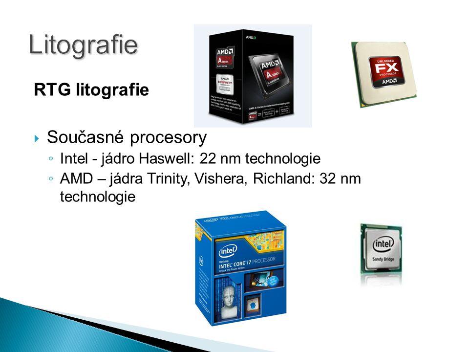 RTG litografie  Současné procesory ◦ Intel - jádro Haswell: 22 nm technologie ◦ AMD – jádra Trinity, Vishera, Richland: 32 nm technologie