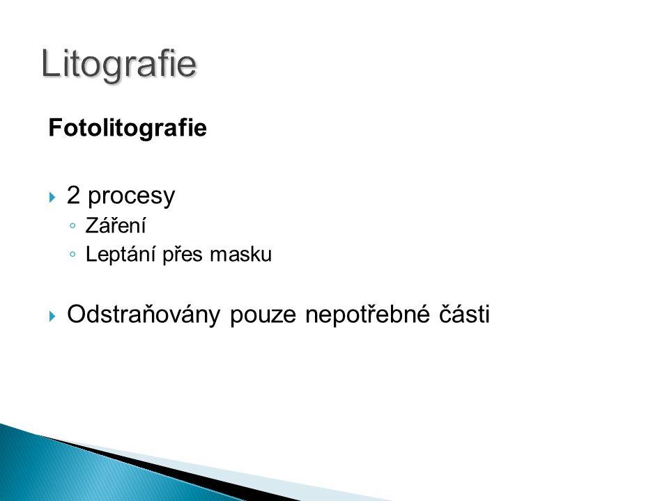 Fotolitografie  2 procesy ◦ Záření ◦ Leptání přes masku  Odstraňovány pouze nepotřebné části