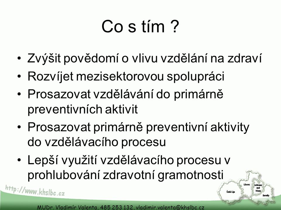 MUDr. Vladimír Valenta, 485 253 132, vladimir.valenta@khslbc.cz Co s tím .