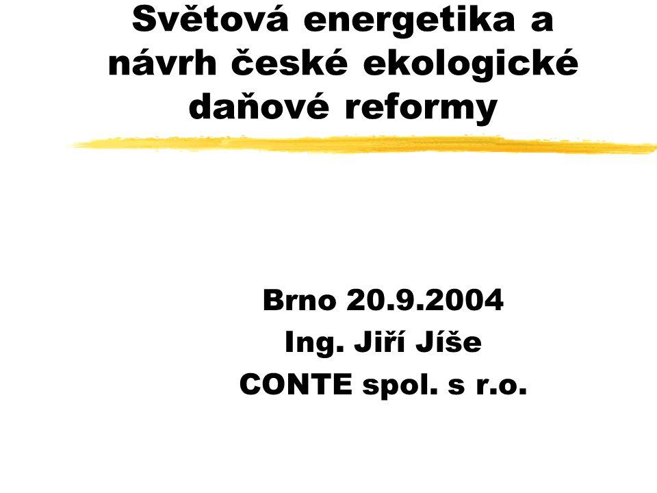 Světová energetika a návrh české ekologické daňové reformy Brno 20.9.2004 Ing.