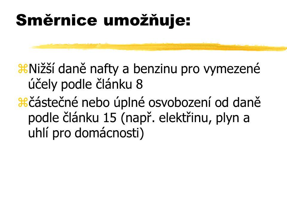 Směrnice umožňuje: zNižší daně nafty a benzinu pro vymezené účely podle článku 8 zčástečné nebo úplné osvobození od daně podle článku 15 (např.