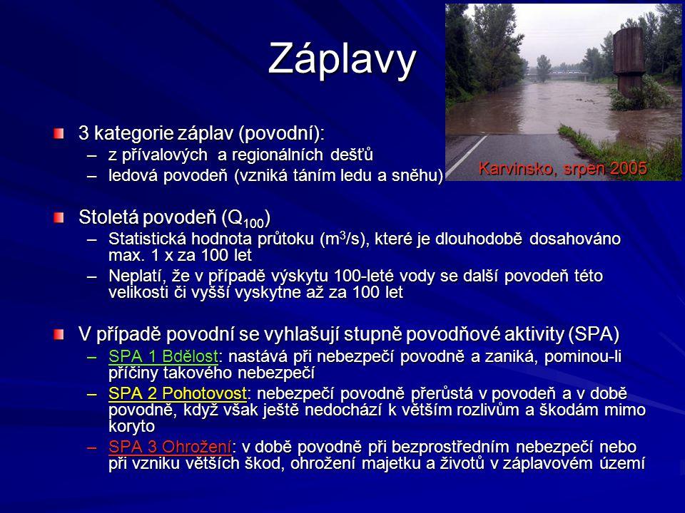 Záplavy 3 kategorie záplav (povodní): –z přívalových a regionálních dešťů –ledová povodeň (vzniká táním ledu a sněhu) Stoletá povodeň (Q 100 ) –Statis