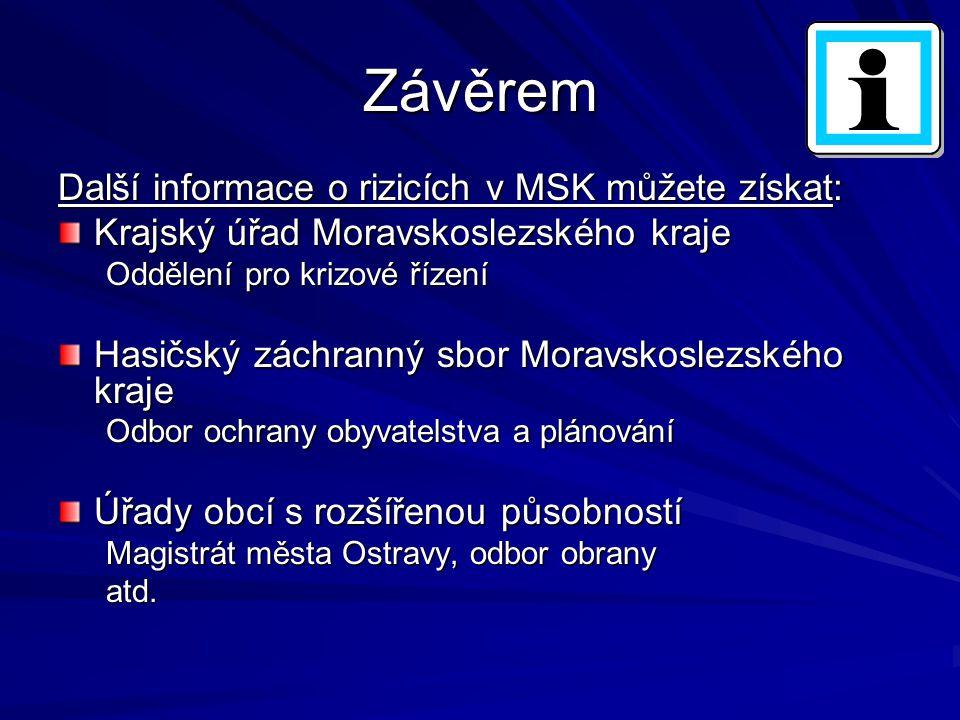 Závěrem Další informace o rizicích v MSK můžete získat: Krajský úřad Moravskoslezského kraje Oddělení pro krizové řízení Hasičský záchranný sbor Morav