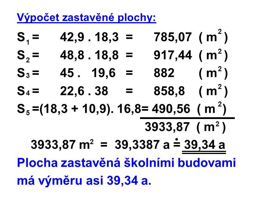 Výpočet zastavěné plochy: S = 42,9. 18,3 = 785,07 ( m ) S = 48,8. 18,8 = 917,44 ( m ) S = 45. 19,6 = 882 ( m ) S = 22,6. 38 = 858,8 ( m ) S =(18,3 + 1