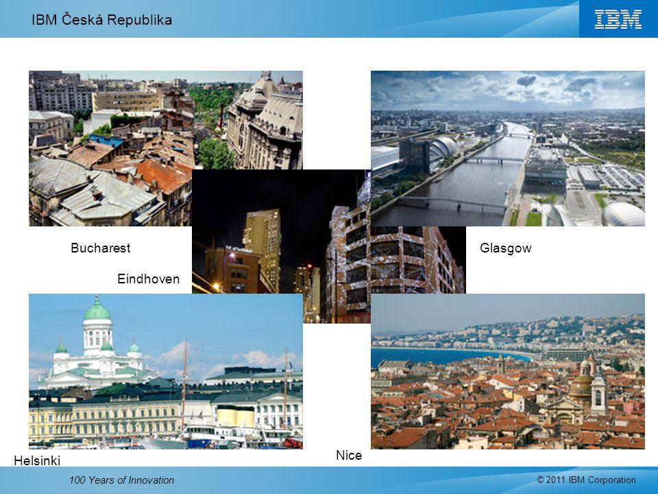 IBM Česká Republika © 2011 IBM Corporation 100 Years of Innovation Bucharest Eindhoven Glasgow Helsinki Nice