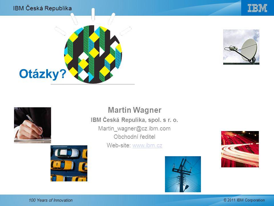 IBM Česká Republika © 2011 IBM Corporation 100 Years of Innovation Otázky? Martin Wagner IBM Česká Repulika, spol. s r. o. Martin_wagner@cz.ibm.com Ob