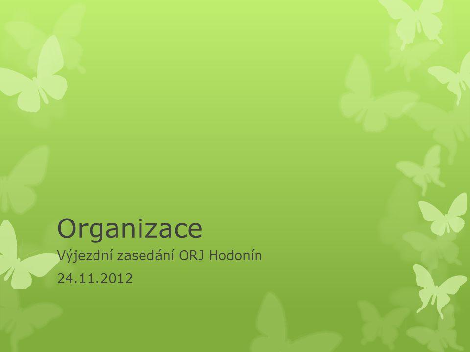 Organizace Výjezdní zasedání ORJ Hodonín 24.11.2012
