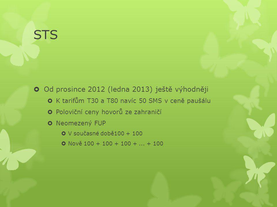 STS  Od prosince 2012 (ledna 2013) ještě výhodněji  K tarifům T30 a T80 navíc 50 SMS v ceně paušálu  Poloviční ceny hovorů ze zahraničí  Neomezený