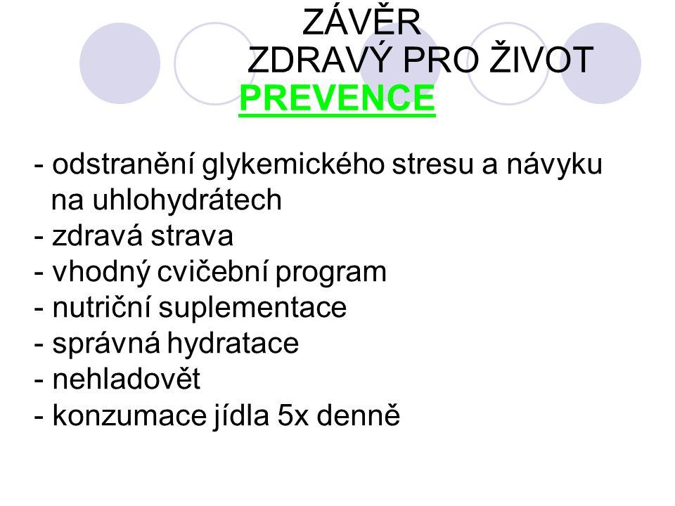 ZÁVĚR ZDRAVÝ PRO ŽIVOT PREVENCE - odstranění glykemického stresu a návyku na uhlohydrátech - zdravá strava - vhodný cvičební program - nutriční suplementace - správná hydratace - nehladovět - konzumace jídla 5x denně