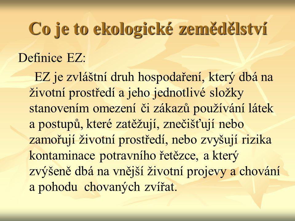 Co je to ekologické zemědělství Definice EZ: EZ je zvláštní druh hospodaření, který dbá na životní prostředí a jeho jednotlivé složky stanovením omeze