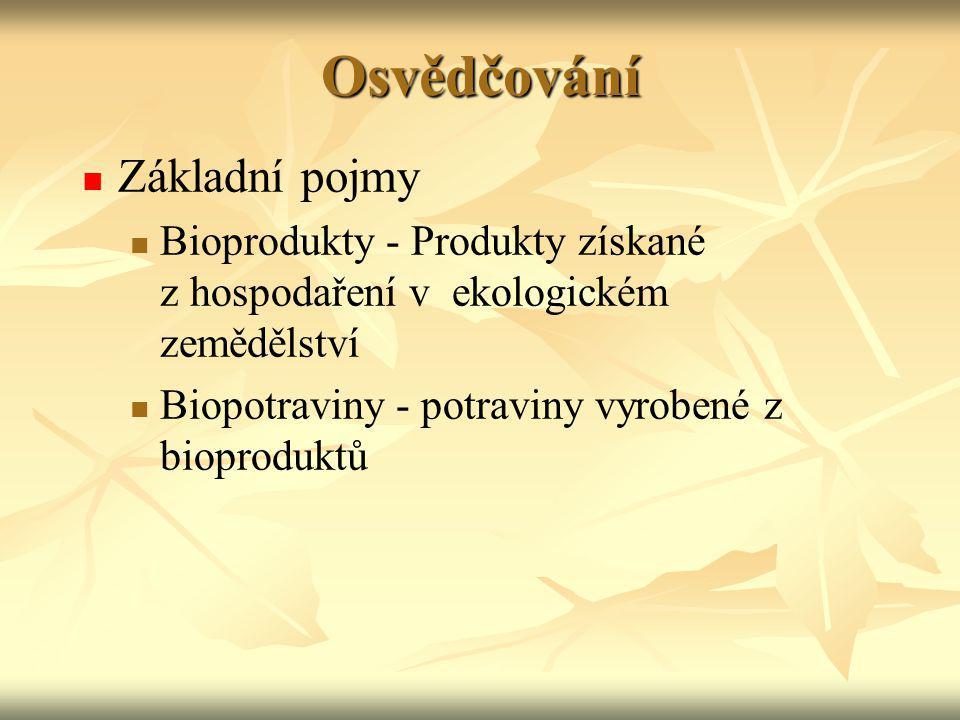 Osvědčování Základní pojmy Bioprodukty - Produkty získané z hospodaření v ekologickém zemědělství Biopotraviny - potraviny vyrobené z bioproduktů