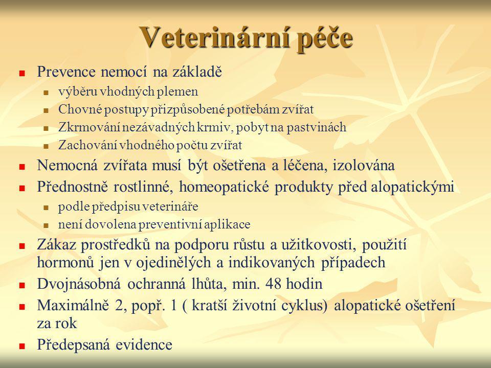 Veterinární péče Prevence nemocí na základě výběru vhodných plemen Chovné postupy přizpůsobené potřebám zvířat Zkrmování nezávadných krmiv, pobyt na p
