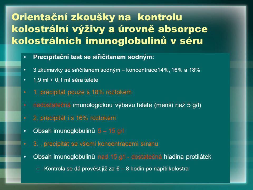 Orientační zkoušky na kontrolu kolostrální výživy a úrovně absorpce kolostrálních imunoglobulinů v séru Precipitační test se siřičitanem sodným: 3 zkumavky se siřičitanem sodným – koncentrace14%, 16% a 18% 1,9 ml + 0,1 ml séra telete 1.
